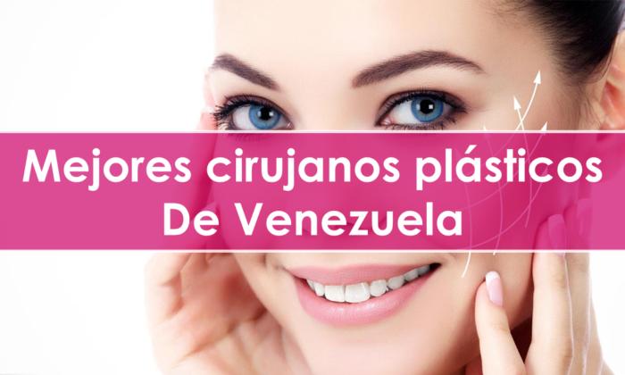 Mejores cirujanos plásticos de Venezuela